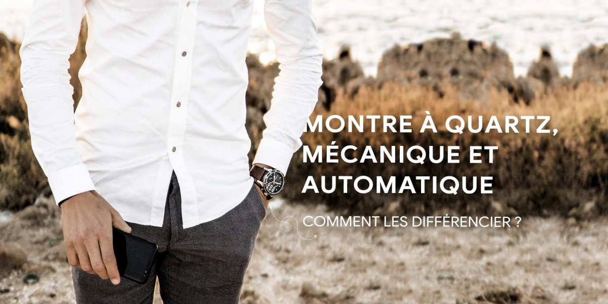 MONTRE A QUARTZ, MECANIQUE ET AUTOMATIQUE… COMMENT LES DIFFERENCIER ?